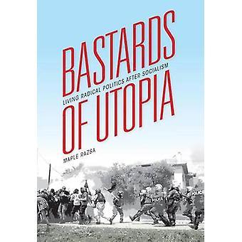 Bastards of Utopia by Maple Razsa