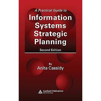 A Practical Guide to Information Systems Strategic Planning Second Edition by Cassidy & Anita
