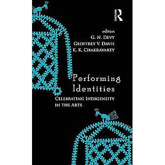 Performing Identities  Celebrating Indigeneity in the Arts by Devy & G. N.