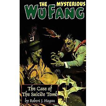 El misterioso Wu Fang el caso de la tumba del suicida por Hogan y Robert J.