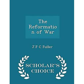 The Reformation of War  Scholars Choice Edition by Fuller & J.F C
