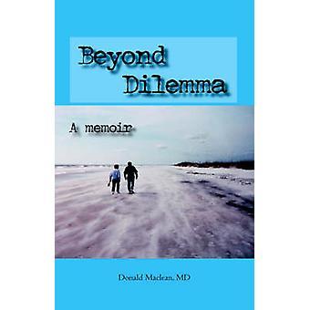 Beyond Dilemma  A Memoir by MacLean & Donald