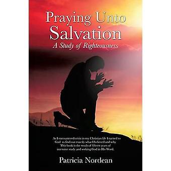 Praying Unto Salvation by Nordean & Patricia
