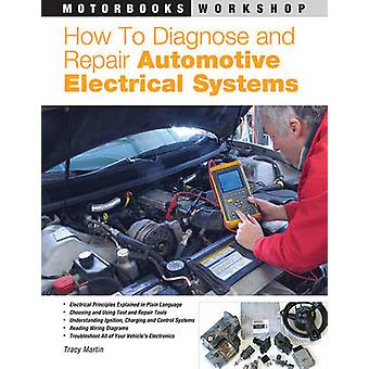 How to Diagnose and Repair Automotive Electrical Systems by Tracy Mar