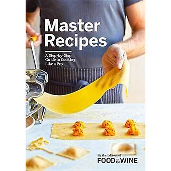 Master Recipes - A Step-By-Step Guide to Cooking Like a Pro - 97808487