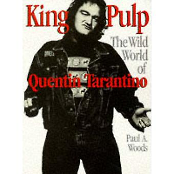 King Pulp - Wild World of Quentin Tarantino (2nd Revised edition) by P