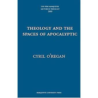 Theology and the Spaces of Apocalyptic by Cyril O'Regan - 97808746258