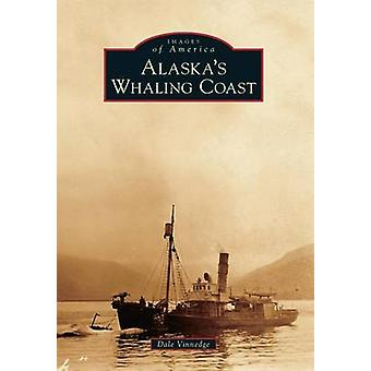 Alaska's Whaling Coast by Dale Vinnedge - 9781467130240 Book