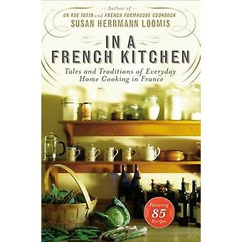 In a French Kitchen - Tales and Traditions of Everyday Home Cooking in