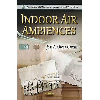 Indoor Air Ambiences by Jose A. Orosa Garcia - 9781612095707 Book