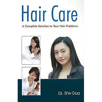 Hair Care - A Complete Solution by Shiv Dua - 9788131903827 Book