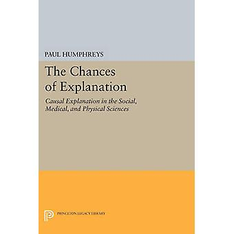 The Chances of Explanation - Causal Explanation in the Social - Medica
