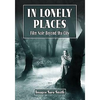 Dans des lieux solitaires - Film Noir au-delà la ville par Imogen Sara Smith - 97