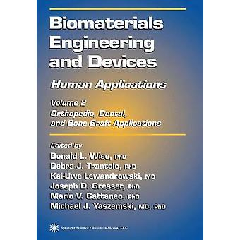 Biomaterial Engineering och enheter mänskliga applikationer volym 2. Ortopedisk tandvård och Bone Graft applikationer av Wise & Donald L.