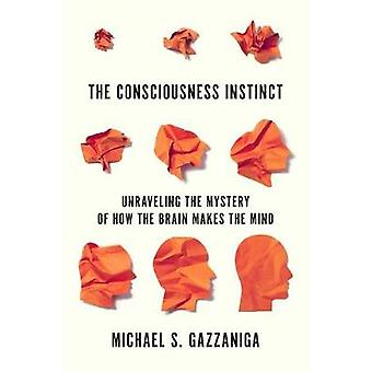 The Consciousness Instinct - Unraveling the Mystery of How the Brain M