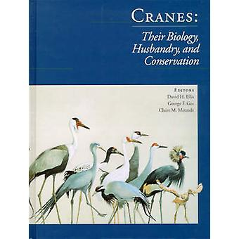 Cranes - Their Biology - Husbandry and Conservation by David H. Ellis
