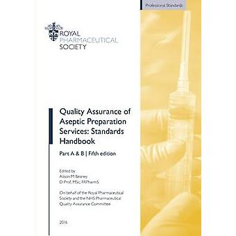 Quality Assurance of Aseptic Preparation Services Standards Handbook by Edited by Alison M Beaney