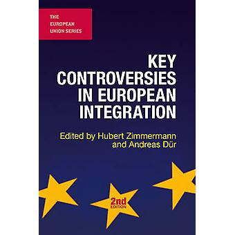 Key Controversies in European Integration by Zimmermann & Hubert