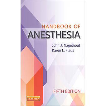 Handbook of Anesthesia by Nagelhout & John J.