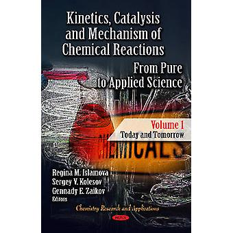 Kinetics Catalysis amp Mechanism of Chemical Reactions  From Pure to Applied Science  Volume 1 Today amp Tomorrow by Edited by Regina M Islamova & Edited by Sergey V Kolesov & Edited by Gennady E Zaikov