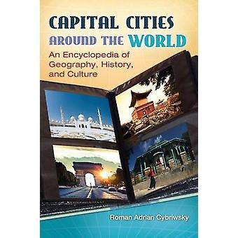 Huvudstäder runt om i världen en encyklopedi av geografi historia och kultur av Cybriwsky & roman
