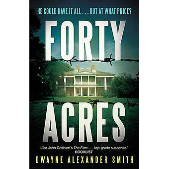 Forty Acres by Smith & Dwayne Alexander