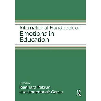 International Handbook of Emotions in Education by Edited by Reinhard Pekrun & Edited by Lisa Linnenbrink Garcia