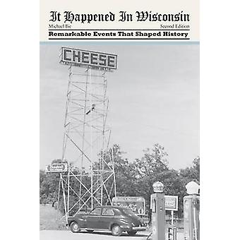 It Happened in Wisconsin Remarkable Events That Shaped History by Bie