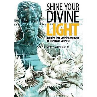 SHINE YOUR DIVINE LIGHT by IFE & NEFERATITI