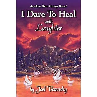 I Dare to Heal with Laughter von Vorensky & Joel