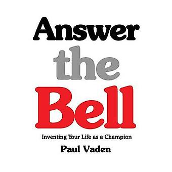 Answer the Bell Inventing Your Life as a Champion by Vaden & Paul