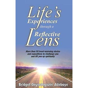 LIFES EXPERIENCES THROUGH A REFLECTIVE LENSE More than 50 heartwarming stories and expositions to challenge you and lift you up spiritually Color version by Adeboye & Bridget ONYECHIGOZIRI