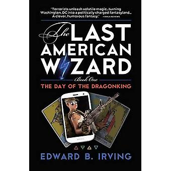 The Day of the Dragonking Book 1 of the Last American Wizard by Irving & Edward B
