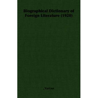 Biographical Dictionary of Foreign Literature 1920 by Various &