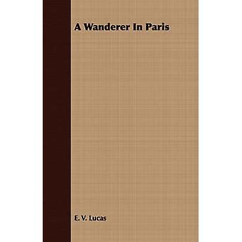 A Wanderer in Paris by Lucas & E. V.