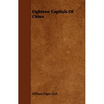Eighteen Capitals of China by Geil & William Edgar