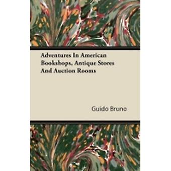 Adventures In American Bookshops Antique Stores And Auction Rooms by Bruno & Guido