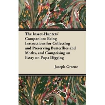 The InsectHunters Companion Being Instructions for Collecting and Preserving Butterflies and Moths and Comprising an Essay on Pupa Digging by Greene & Joseph