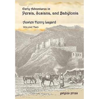 Early Adventures in Persia Susiana and Babylonia Including a Residence among the Bakhtiyari and Other Wild Tribes Before the Discovery of Nineveh Volume 2 by Layard & Henry