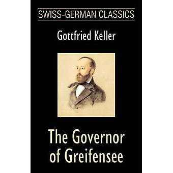 The Governor of Greifensee SwissGerman Classics by Keller & Gottfried