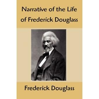 Narrative of the Life of Frederick Douglass An American Slave Written by Himself by Douglass & Frederick