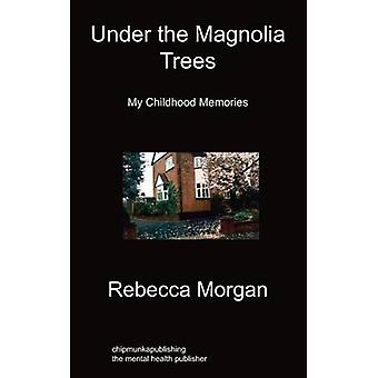 Under the Magnolia Trees My Childhood Memories by Morgan & Rebecca