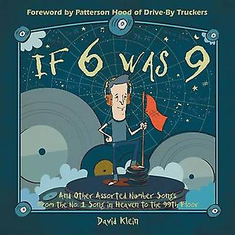 If 6 was 9 And Other Assorted Number Songs From the No. 1 Song in Heaven to the 99th Floor by Klein & David