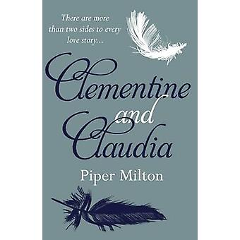Clementine and Claudia A heartbreaking novel of two sisters divided by love and war by Milton & Piper