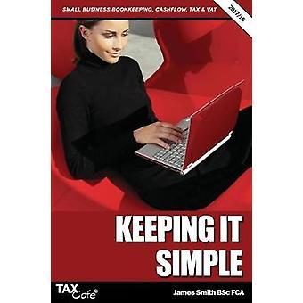Keeping It Simple 201718 Small Business Bookkeeping Cash Flow Tax  VAT by Smith & James