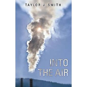 Into the Air by Smith & Taylor J.