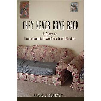 De kommer aldrig tillbaka - en berättelse om papperslösa arbetstagare från Mexiko av