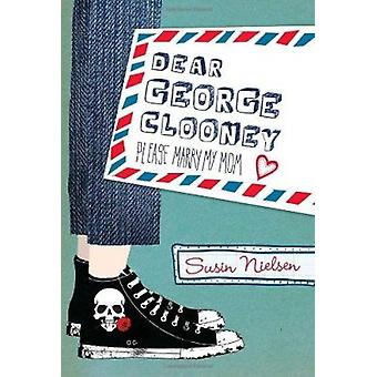 Dear George Clooney - Please Marry My Mom by Susin Nielsen - 978088776