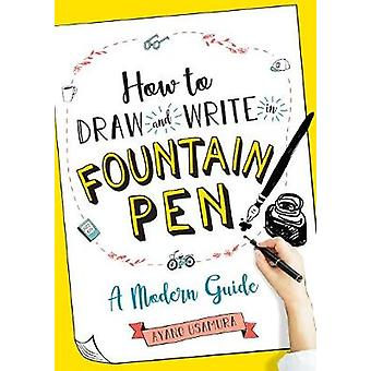 How to Draw and Write in Fountain Pen by Ayano Usamura - 978161519602