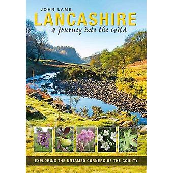Lancashire - a journey into the wild by John Lamb - 9781910837146 Book